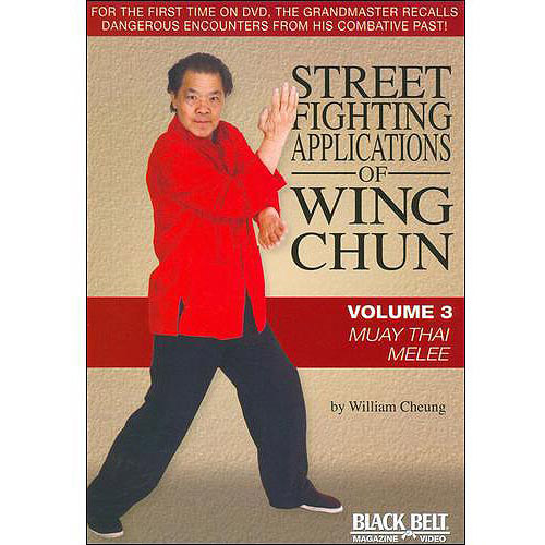 Street Fighting Applications Of Wing Chun, Vol. 3: Muay Thai Melee