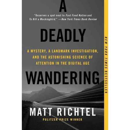A Deadly Wandering  A Mystery  A Landmark Investigation  And The Astonishing Science Of Attention In The Digital Age
