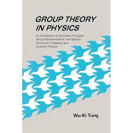 Group Theory in Physics: An Introduction to Symmetry Principles, Group Representations, and Special Functions in Classical and Quantum