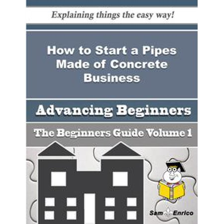 - How to Start a Pipes Made of Concrete Business (Beginners Guide) - eBook