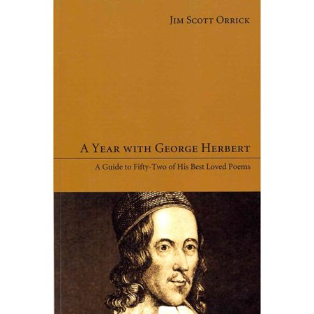 A Year with George Herbert: A Guide to Fifty-Two of His Best Loved Poems by