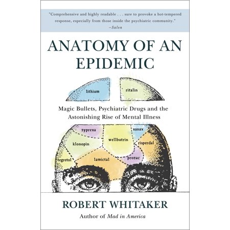 Anatomy of an Epidemic : Magic Bullets, Psychiatric Drugs, and the Astonishing Rise of Mental Illness in