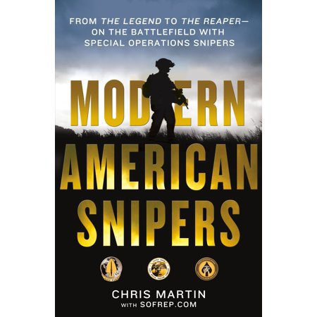 Modern American Snipers : From The Legend to The Reaper---on the Battlefield with Special Operations