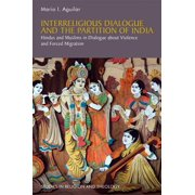 Interreligious Dialogue and the Partition of India : Hindus and Muslims in Dialogue about Violence and Forced Migration