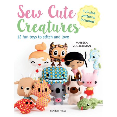 Sew Cute Creatures : 12 fun toys to stitch and love