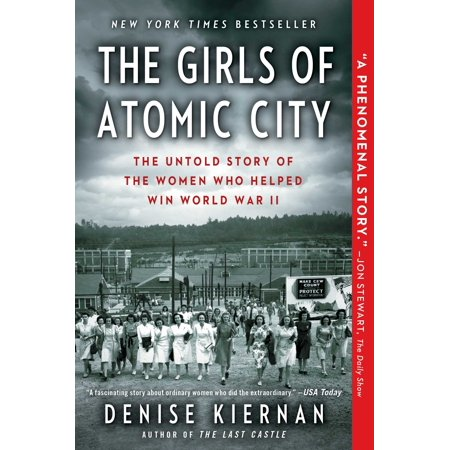The Girls of Atomic City : The Untold Story of the Women Who Helped Win World War