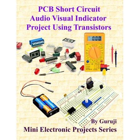 PCB Short Circuit - Audio Visual Indicator Project Using Transistors - eBook