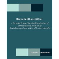 Bismuth-Ethanedithiol : A Potential Drug to Treat Biofilm Infections of Medical Devices Produced by Staphylococcus Epidermidis and Proteus Mirabilis