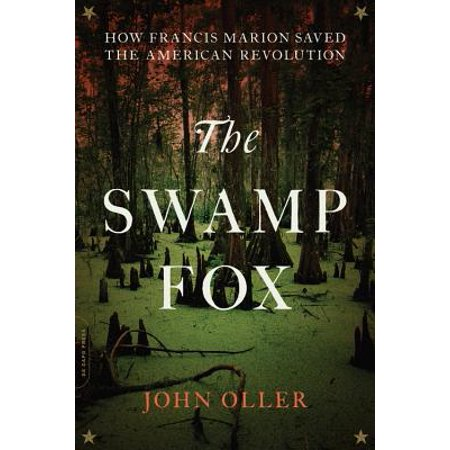 The Swamp Fox : How Francis Marion Saved the American Revolution - History Of The Stamp