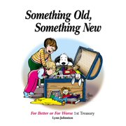 Something Old, Something New : For Better or For Worse 1st Treasury
