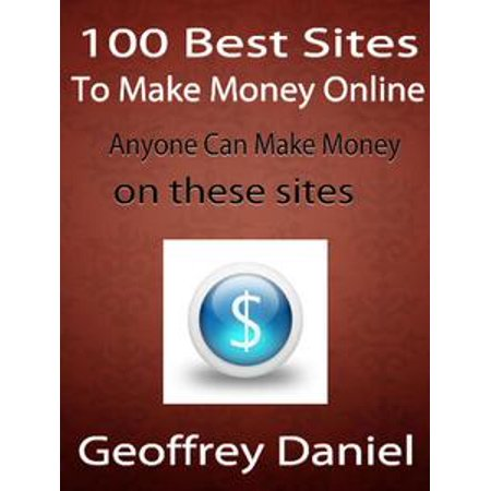 100 Best Sites to Make Money Online - Anyone Can Make Money on These Sites - eBook - Online Trading Sites