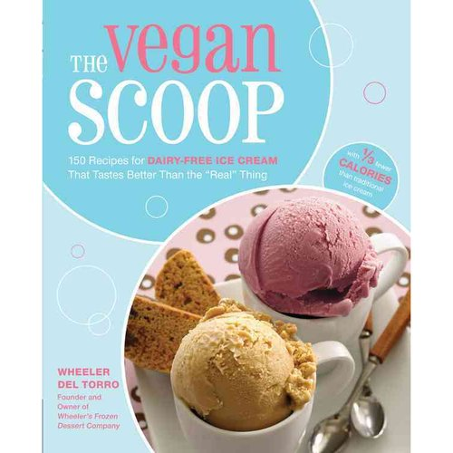 "The Vegan Scoop: 150 Recipes for Dairy-Free Ice Cream That Tastes Exactly Like the ""Real"" Thing"
