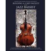 Constructing Walking Jazz Bass Lines Book IV - Building a 12 Key Facility for the Jazz Bassist