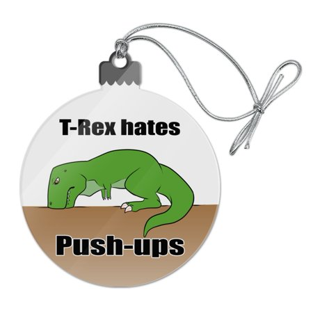 T-Rex Hates Push-Ups Tyrannosaurus Dinosaur Acrylic Christmas Tree Holiday Ornament - Dinosaur Ornament