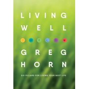 Living Well : Six Pillars for Living Your Best Life