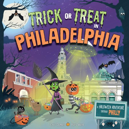 Trick or Treat in Philadelphia : A Halloween Adventure Through Philly