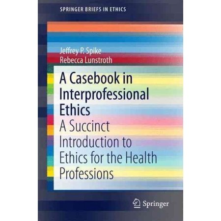 A Casebook in Interprofessional Ethics: A Succinct Introduction to Ethics for the Health Professions (SpringerBriefs in Ethics) - image 1 of 1