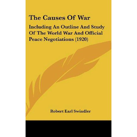The Causes Of War  Including An Outline And Study Of The World War And Official Peace Negotiations  1920