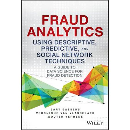 Fraud Analytics Using Descriptive, Predictive, and Social Network Techniques -