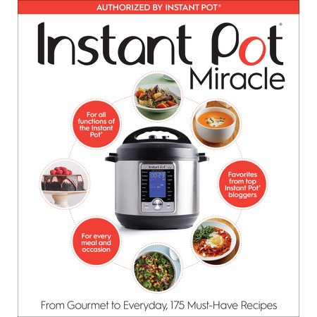 Instant Pot Miracle : From Gourmet to Everyday, 175 Must-Have (Best Gourmet Salad Recipes)