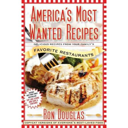 Americas Most Wanted Recipes  Delicious Recipes From Your Familys Favorite Restaurants