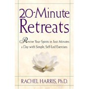 20-Minute Retreats : Revive Your Spirit in Just Minutes a Day with Simple, Self-Led Practices