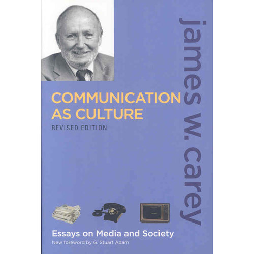 Communication as culture essay on media and society