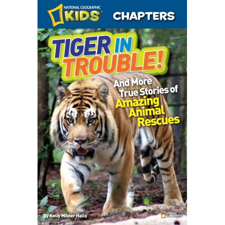 National Geographic Kids Chapters: Tiger in Trouble! : and More True Stories of Amazing Animal