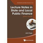 World Scientific Lecture Notes in Economics and Policy: Lecture Notes in State and Local Public Finance (Parts I and II) (Paperback)