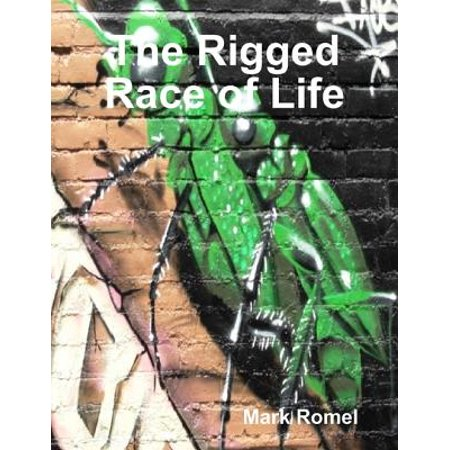 The Rigged Race of Life - -
