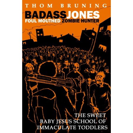Badass Jones Foul Mouthed Zombie Hunter. The Sweet Baby Jesus School Of Immaculate Toddlers. - eBook - Zombie Babies
