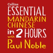 Essential Mandarin Chinese in 2 hours with Paul Noble - Audiobook