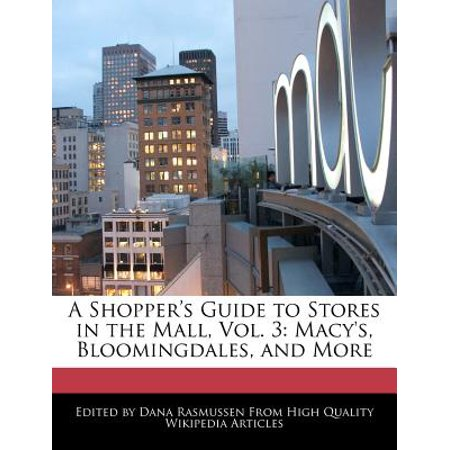 A Shopper's Guide to Stores in the Mall, Vol. 3: Macy's, Bloomingdales, and More