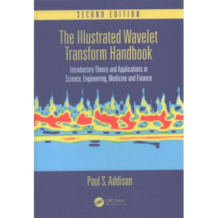 The Illustrated Wavelet Transform Handbook : Introductory Theory and Applications in Science, Engineering, Medicine and Finance, Second