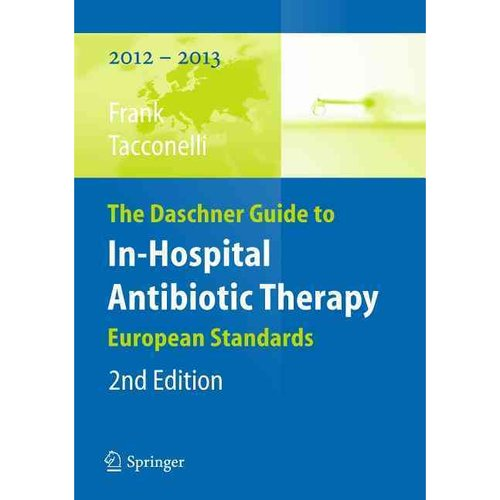 The Daschner Guide to In-Hospital Antibiotic Therapy: European Standards