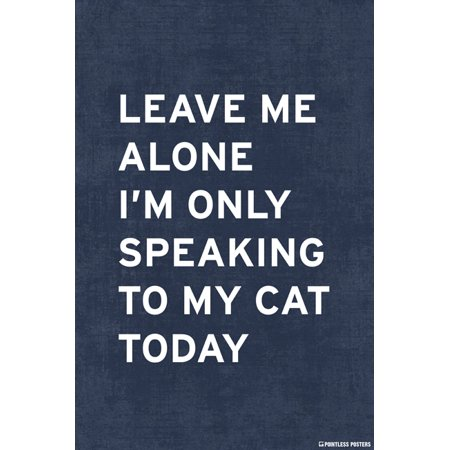 Leave Me Alone, I'm Only Speaking To My Cat Today Poster](Home Alone Poster)