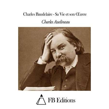 Charles Baudelaire Sa Vie Et Son Uvre by