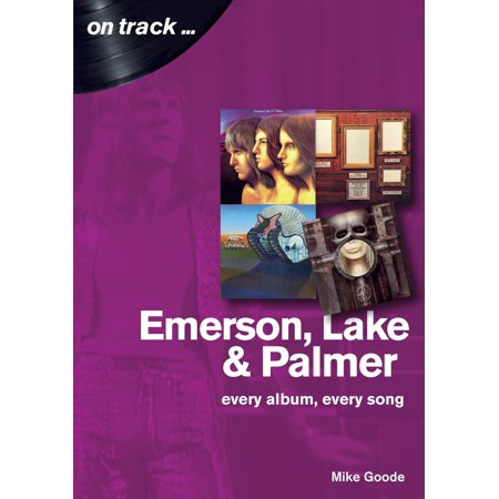 On Track: Emerson Lake and Palmer: Every Album, Every Song