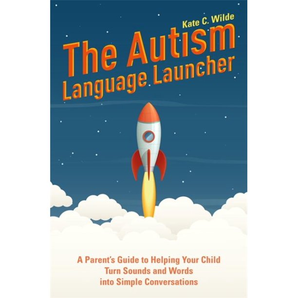 The Autism Language Launcher : A Parent's Guide to Helping Your Child Turn Sounds and Words Into Simple Conversations (Paperback)
