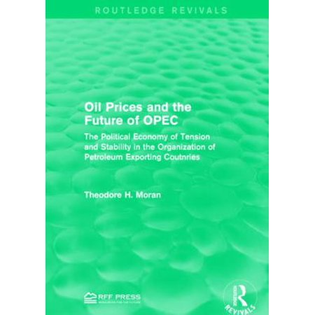 Oil Prices And The Future Of Opec  The Political Economy Of Tension And Stability In The Organization Of Petroleum Exporting Coutnries