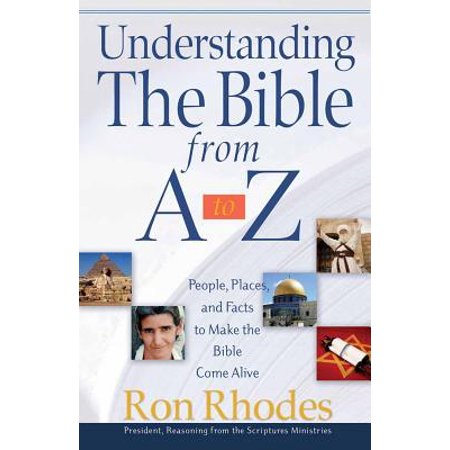 Understanding the Bible from A to Z : People, Places, and Facts to Make the Bible Come