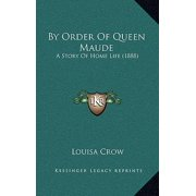 By Order of Queen Maude : A Story of Home Life (1888)
