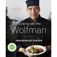 Cooking with the Wolfman: Indigenous Fusion (Paperback)