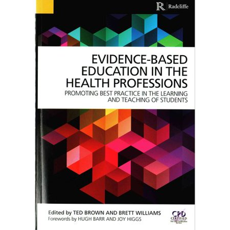 Evidence-Based Education in the Health Professions: Promoting Best Practice in the Learning and Teaching of... by