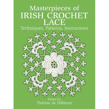 - Masterpieces of Irish Crochet Lace : Techniques, Patterns and Instructions