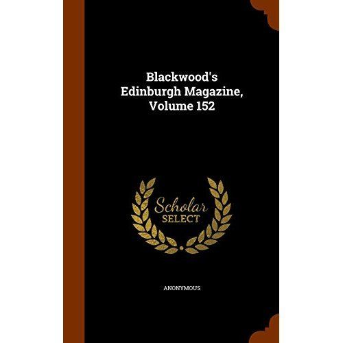 Blackwood's Edinburgh Magazine, Volume 152