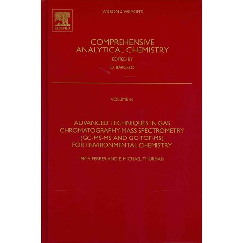 Advanced Techniques in Gas Chromatography-mass Spectrometry, Gc-ms-ms and Gc-tof-ms for Environmental Chemistry