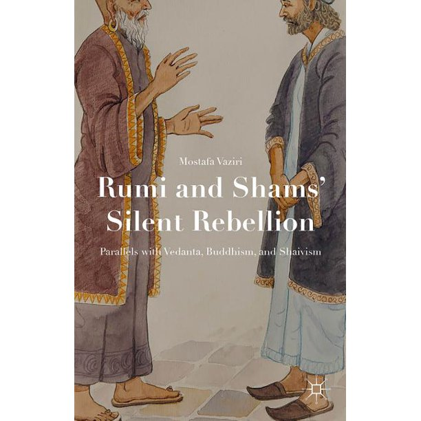 Rumi and Shams' Silent Rebellion: Parallels with Vedanta, Buddhism, and Shaivism (Hardcover)
