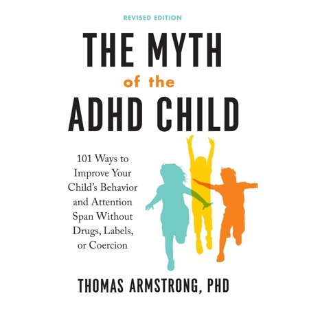The Myth of the ADHD Child, Revised Edition : 101 Ways to Improve Your Child's Behavior and Attention Span Without Drugs, Labels, or