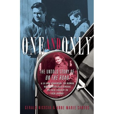 One and Only : The Untold Story of on the Road and Lu Anne Henderson, the Woman Who Started Jack Kerouac and Neal Cassady on Their (First Edition On The Road Jack Kerouac)